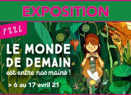EXPOSITION – LE MONDE DE DEMAIN EST ENTRE NOS MAINS