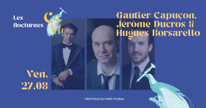 Gautier Capuçon, Jérôme Ducros & Hugues Borsarello Parc Floral de Paris