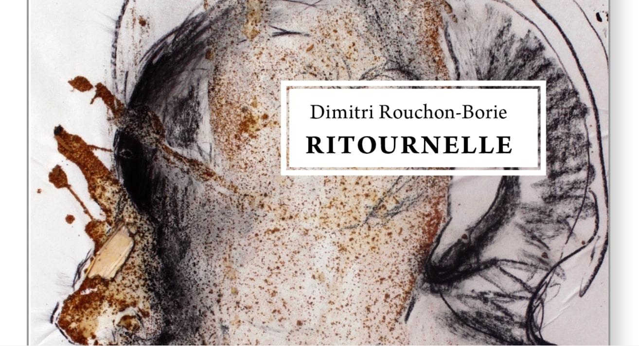 DIMITRI ROUCHON-BORIE : RITOURNELLE DE l'HORREUR