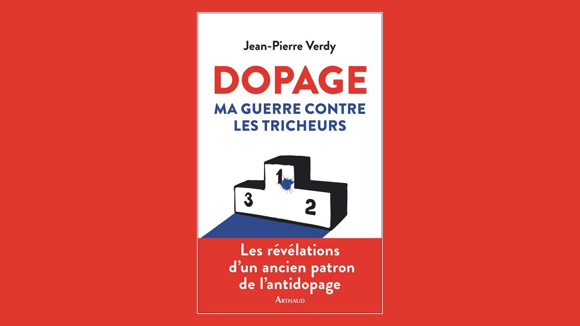 JEAN-PIERRE VERDY : DOPAGE. MA GUERRE CONTRE LES TRICHEURS