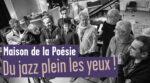 Du jazz plein les yeux ! La Maison de la Poésie Paris