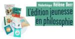 L'édition jeunesse en philosophie Médiathèque Hélène Berr Paris