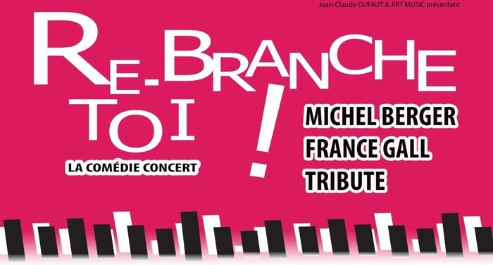 RE-BRANCHE TOI ! Le spectacle (Tribute Michel Berger / France Gall) MELUN - ESCALE